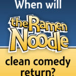 When will the Ramen Noodle clean comedy return?