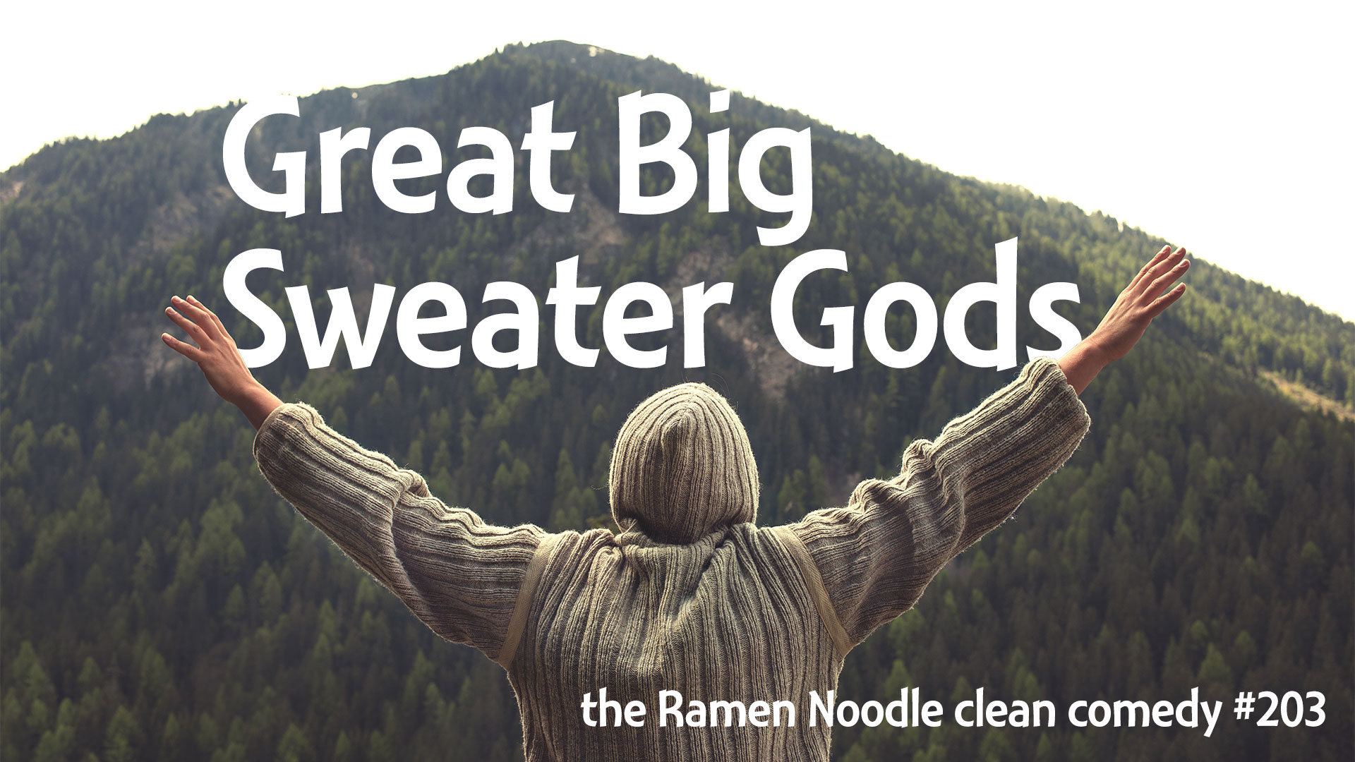 Great Big Sweater Gods - clean-comedy podcast #203