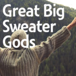 Great Big Sweater Gods – tRN203